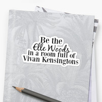 'Be The Elle Woods In A Room Full Of Vivian Kensingtons' Sticker by krp0726