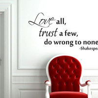 Love all, trust a few, do wrong to none. Shakespeare vinyl wall decal quote