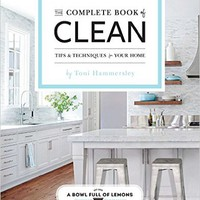 The Complete Book of Clean: Tips & Techniques for Your Home Paperback – April 11, 2017