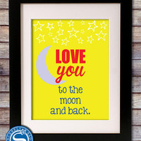 Love You to the Moon and Back 8x10 Print - Nursery Print - Children Decor - Pick your Colors