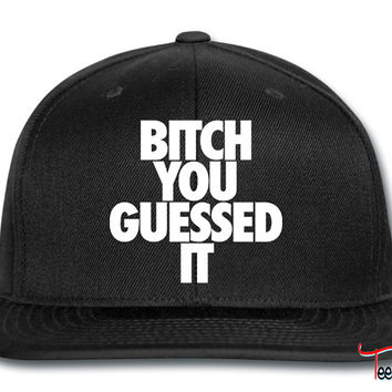 Bitch You Guesed it Snapback