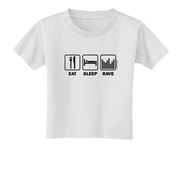 Eat Sleep Rave Toddler T-Shirt by TooLoud