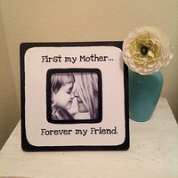 "Picture frame with quote, ""First my Mother...Forever my friend."""