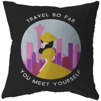 Travel So Far That You Meet Yourself Pillow