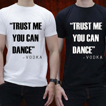Trust Me you can dance Vodka T-Shirt Tee Shirts Black and White For Men and Women Unisex Size by distroparagon