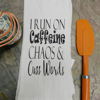 Cute Funny Kitchen Towel  I Run 0n Caffeine Chaos Flour Sack Towel Handmade