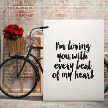 printable art,i'm loving you with every beat of my heart,inspirational words,quotes,love gift for her,gift idea,valentines day,home decor