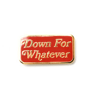 Down For Whatever Lapel Pin