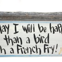 Today I Will Be Happier Than A Bird With A French Fry - Handmade Recycled Decorative Metal Sign - 10x20