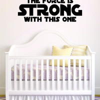 The Force is Strong With This One Star Wars Quote Decal Sticker Wall Vinyl Decor Art Baby Nursery Newborn Boy Girl Movies