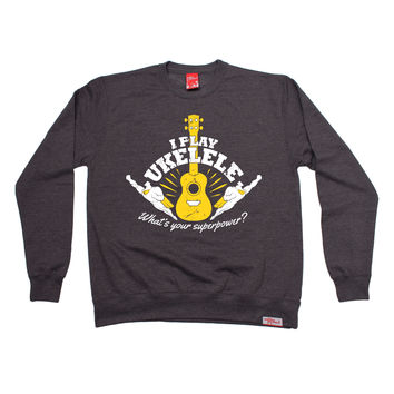 Banned Member I Play Ukulele What's Your Superpower ? Music Sweatshirt