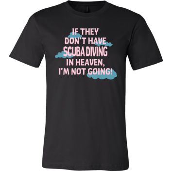 Scuba Diving Shirt - If they don't have Scuba Diving in heaven I'm not going- Hobby Gift