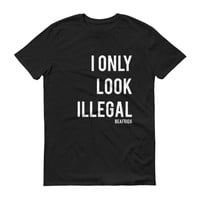 I only look illegal tee