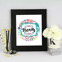 Dream Art Print, Inspirational, Spring Decor, Instant Download, Wall Decor, Motivational Art, Quotes, Wise Words, Typography, Home Decor