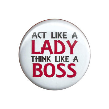 Act Like A Lady Think Like A Boss Pinback Button Badge Pin 44mm 4.4cm 1.75""