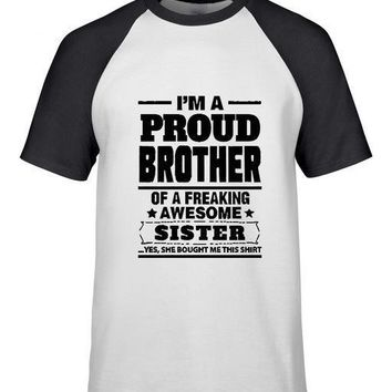 I'm A Proud Brother Of A Freaking Awesome Sister ..Yes, She Bought Me This Shirt - Siblings T-shirt