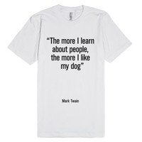 The more I learn about people, the more I like my dog.-T-Shirt