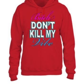 bitch dont kill my vipe - UNISEX HOODIE