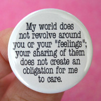 my world does not revolve around your feelings. Drama deterrent 1.25 inch button.