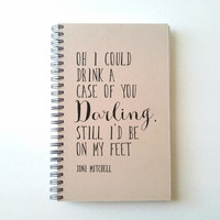 Oh I could drink a case of you, Joni Mitchell, 5X8 Journal, spiral notebook, diary, brown kraft notebook, white journal, song lyrics