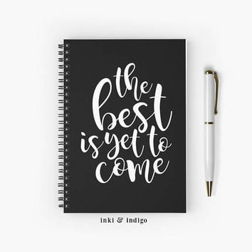 The Best Is Yet To Come - Spiral Notebook With Lined Paper, A5 Writing Journal, Diary, Black And White Quote, Inspirational Quote