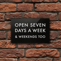Funny Sign. Open Seven days a week, & weekends too