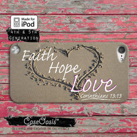 Faith Hope Love Christian Bible Proverb Corinthians 13:13 Case iPod Touch 4th Generation or iPod Touch 5th Generation Rubber or Plastic Case