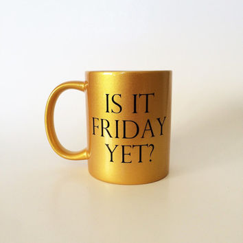 Is It Friday Yet Mug, Is It Friday Yet, Work Mug, Office Mug, CoWorker Gift, Gift for Boss, Gift for CoWorker, Office Gifts, Funny Mug, Mug