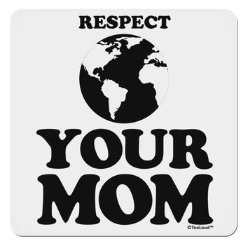 """Respect Your Mom - Mother Earth Design 4x4"""" Square Sticker"""
