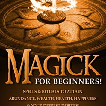 Amazon.com: MAGICK: For Beginners! Spells & Rituals To Attain Abundance, Wealth, Health, Happiness & Your Deepest Desires! (Magick Spells, Witchcraft, Book Of Shadows, New Age) eBook: Solemon Rune: Kindle Store
