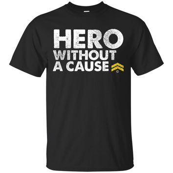 Hero Without a Cause Military Veteran T Shirt t-shirt