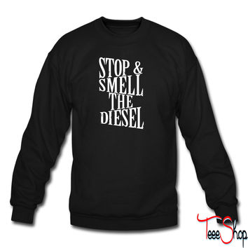 Stop And Smell The Diesel sweatshirt