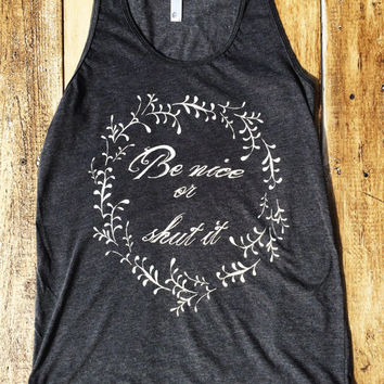 Be nice or shut it.  Seriously.  Just be nice. - American Apparel Tank Top