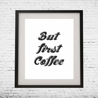 """Art Digital Printable Poster """"but first coffee"""" typography motivation Inspiration, wall decor, gallery wall inspirational quote"""
