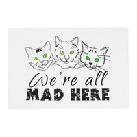 Cats - We're All Mad Here Placemat