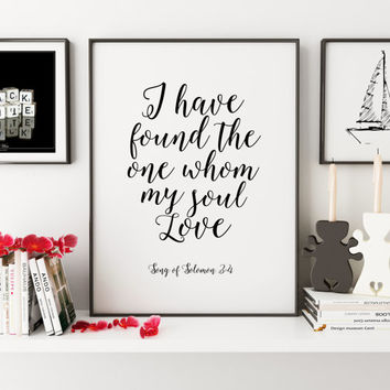 SONG OF SOLOMON,I Have found The One Whom My Soul Love,Love Sign,Bible Verse,Bible Cover,Scripture Art,Quote Prints,Typography Print,