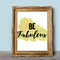 8x10 Printable Wall Art, Be Fabulous, quote print, gold foil, inspirational quote, motivational quote, typography art, INSTANT DOWNLOAD