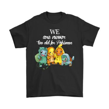 ESB8HB We Are Never Too Old For Pokemon Shirts