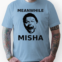 Meanwhile Misha Unisex T-Shirt