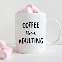 Wife Gift Best Friend Gift Mug Coffee Mug Gift Mom Valentines Gift Sister Funny Mugs Funny Coffee Mugs Coworker Gift Coffee Then Adulting