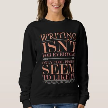 Writing isn't for Everyone Only Cool People Sweatshirt