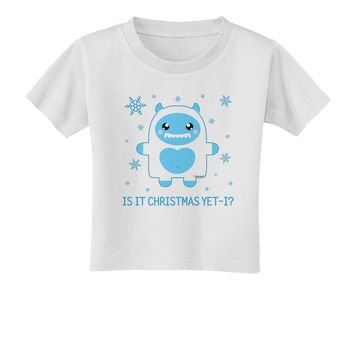 Is It Christmas Yet - Yeti Abominable Snowman Toddler T-Shirt