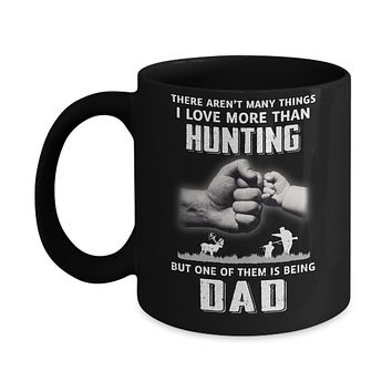 I Love More Than Hunting Being Dad Funny Fathers Day Mug