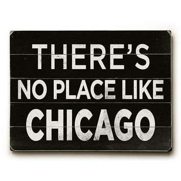 No Place Like Chicago Wood Sign