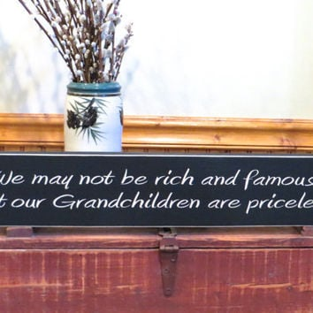 We may not be rich and famous but our Grandchildren are priceless - custom wood sign