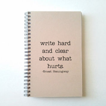 Write hard and clear about what hurts, Ernest Hemingway, Journal, wire bound notebook, personal diary, jotter, sketchbook, kraft journal