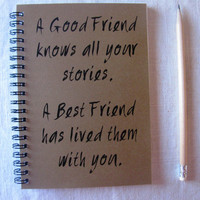 A good friend knows all your stories, A best friend...- 5 x 7 journal