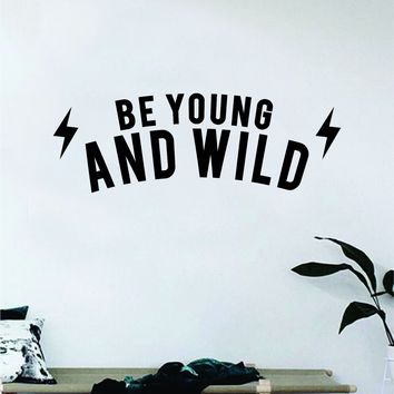 Be Young and Wild Decal Sticker Wall Vinyl Art Wall Bedroom Room Home Decor Teen Inspirational Kids School Adventure Explore