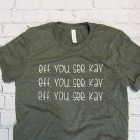 Eff You See Kay Shirt - F Word Clothing