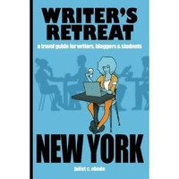 Writer's Retreat New York City: A Travel Guide For Writers, Bloggers & Students